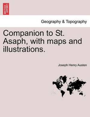 Companion to St. Asaph, with Maps and Illustrations.