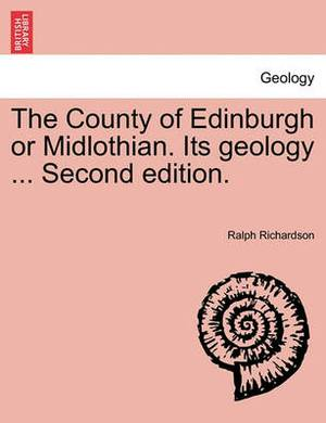 The County of Edinburgh or Midlothian. Its Geology ... Second Edition.