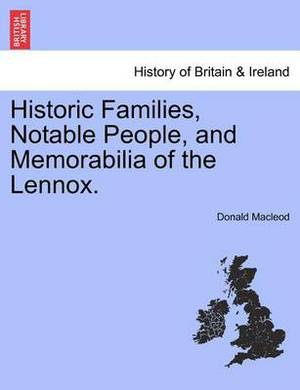 Historic Families, Notable People, and Memorabilia of the Lennox.