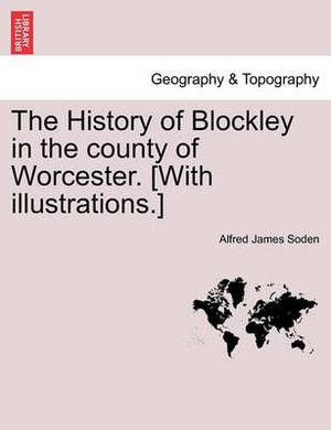 The History of Blockley in the County of Worcester. [With Illustrations.]