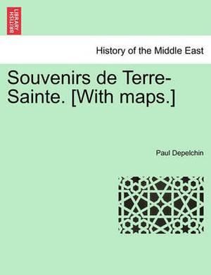 Souvenirs de Terre-Sainte. [With Maps.]