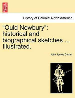 Ould Newbury: Historical and Biographical Sketches ... Illustrated.