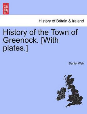 History of the Town of Greenock. [With Plates.]