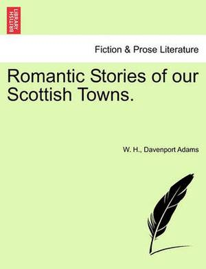 Romantic Stories of Our Scottish Towns.