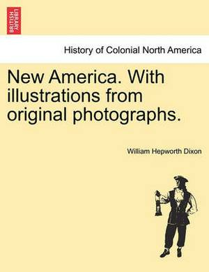 New America. with Illustrations from Original Photographs.