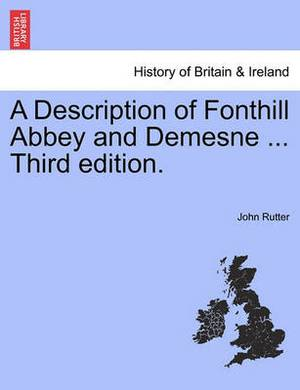 A Description of Fonthill Abbey and Demesne ... Third Edition. Sixth Edition