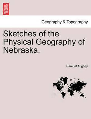 Sketches of the Physical Geography of Nebraska.