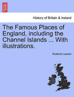 The Famous Places of England, Including the Channel Islands ... with Illustrations.