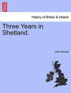 Three Years in Shetland.