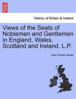 Views of the Seats of Noblemen and Gentlemen in England, Wales, Scotland and Ireland. L.P.