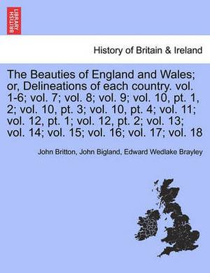 The Beauties of England and Wales; Or, Delineations of Each Country. Vol. XI.