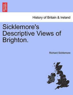 Sicklemore's Descriptive Views of Brighton.