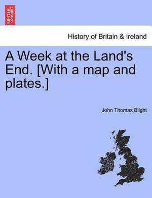 A Week at the Land's End. [With a Map and Plates.]