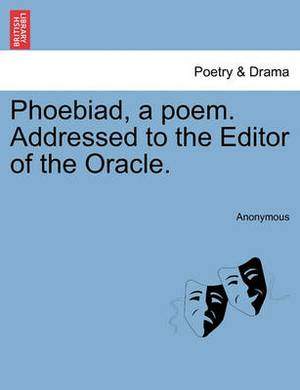 Phoebiad, a Poem. Addressed to the Editor of the Oracle.