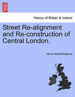 Street Re-Alignment and Re-Construction of Central London.