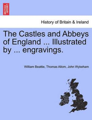 The Castles and Abbeys of England ... Illustrated by ... Engravings.