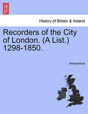 Recorders of the City of London. (a List.) 1298-1850.