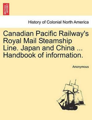 Canadian Pacific Railway's Royal Mail Steamship Line. Japan and China ... Handbook of Information.