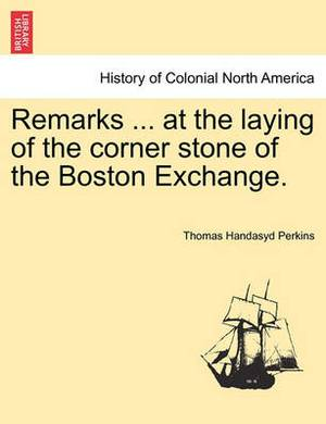Remarks ... at the Laying of the Corner Stone of the Boston Exchange.