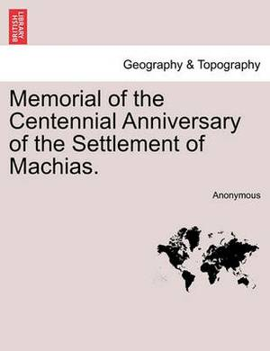 Memorial of the Centennial Anniversary of the Settlement of Machias.