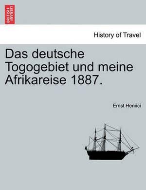 Das Deutsche Togogebiet Und Meine Afrikareise 1887.