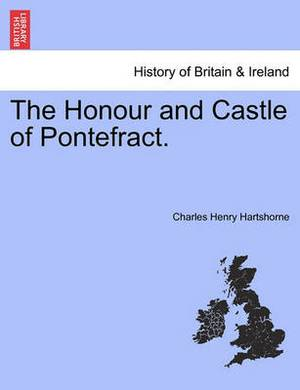 The Honour and Castle of Pontefract.