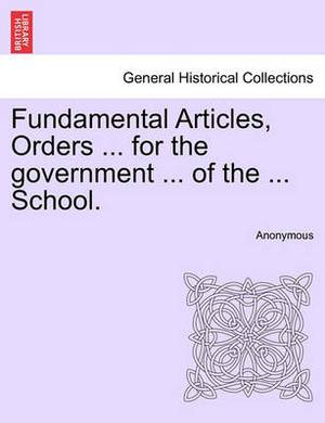 Fundamental Articles, Orders ... for the Government ... of the ... School.