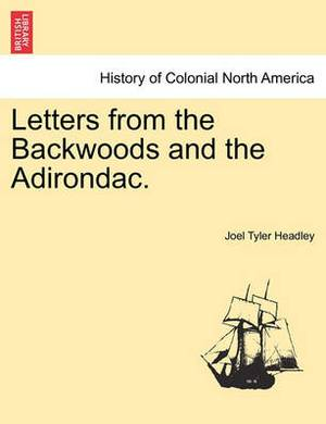 Letters from the Backwoods and the Adirondac.