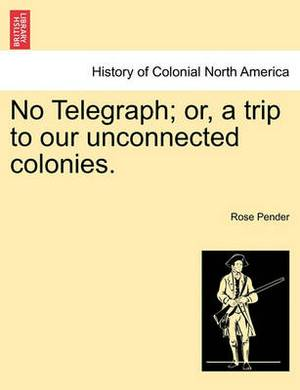 No Telegraph; Or, a Trip to Our Unconnected Colonies.