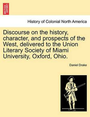 Discourse on the History, Character, and Prospects of the West, Delivered to the Union Literary Society of Miami University, Oxford, Ohio.