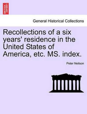 Recollections of a Six Years' Residence in the United States of America, Etc. Ms. Index.