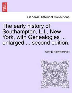 The Early History of Southampton, L.I., New York, with Genealogies ... Enlarged ... Second Edition.