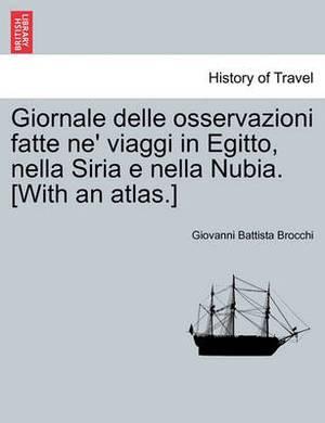 Giornale Delle Osservazioni Fatte Ne' Viaggi in Egitto, Nella Siria E Nella Nubia. [With an Atlas.] Vol. V.