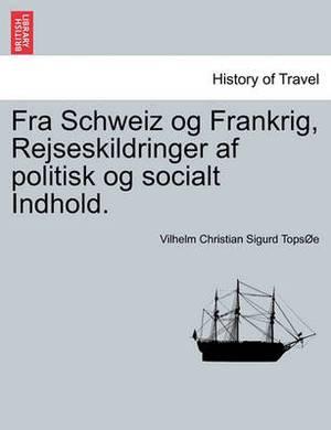 Fra Schweiz Og Frankrig, Rejseskildringer AF Politisk Og Socialt Indhold.