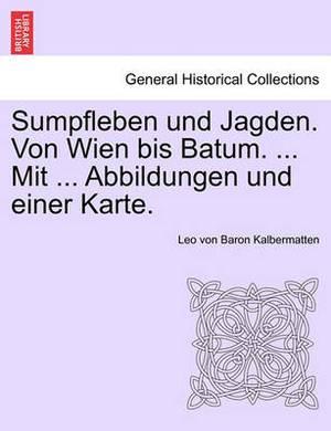 Sumpfleben Und Jagden. Von Wien Bis Batum. ... Mit ... Abbildungen Und Einer Karte.