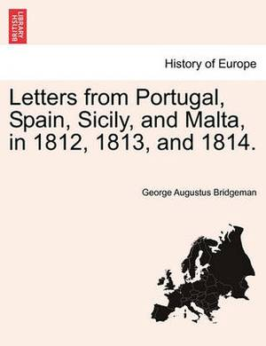 Letters from Portugal, Spain, Sicily, and Malta, in 1812, 1813, and 1814.