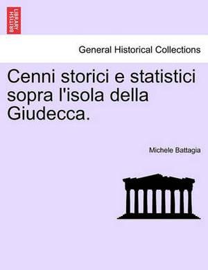 Cenni Storici E Statistici Sopra L'Isola Della Giudecca.