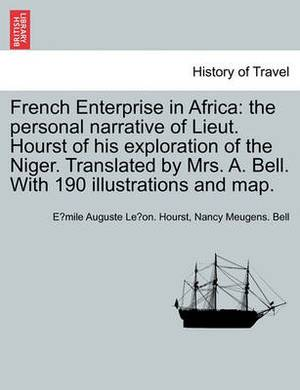 French Enterprise in Africa: The Personal Narrative of Lieut. Hourst of His Exploration of the Niger. Translated by Mrs. A. Bell. with 190 Illustrations and Map.