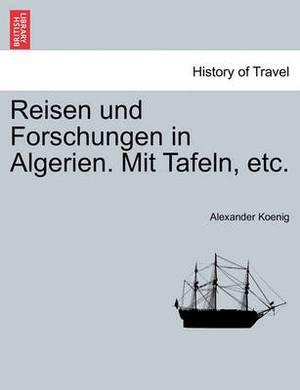 Reisen Und Forschungen in Algerien. Mit Tafeln, Etc.