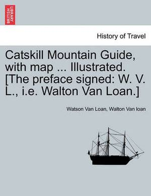 Catskill Mountain Guide, with Map ... Illustrated. [The Preface Signed: W. V. L., i.e. Walton Van Loan.]