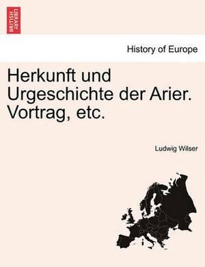 Herkunft Und Urgeschichte Der Arier. Vortrag, Etc.