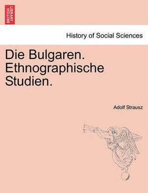 Die Bulgaren. Ethnographische Studien.