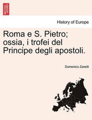 Roma E S. Pietro; Ossia, I Trofei del Principe Degli Apostoli.