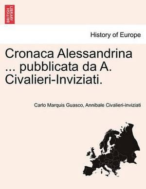 Cronaca Alessandrina ... Pubblicata Da A. Civalieri-Inviziati.