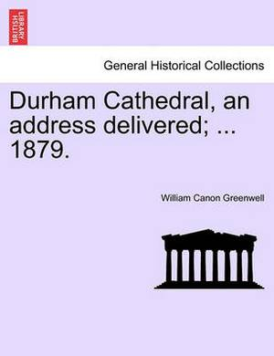 Durham Cathedral, an Address Delivered; ... 1879.