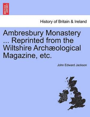 Ambresbury Monastery ... Reprinted from the Wiltshire Arch Ological Magazine, Etc.