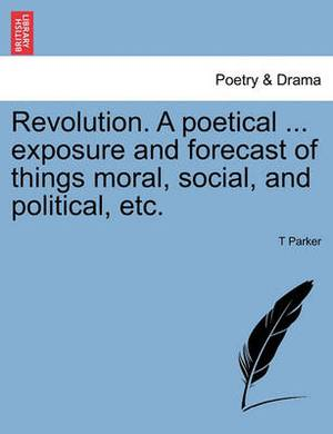 Revolution. a Poetical ... Exposure and Forecast of Things Moral, Social, and Political, Etc.