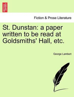 St. Dunstan: A Paper Written to Be Read at Goldsmiths' Hall, Etc.