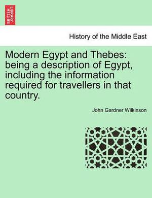 Modern Egypt and Thebes: Being a Description of Egypt, Including the Information Required for Travellers in That Country, Vol. I