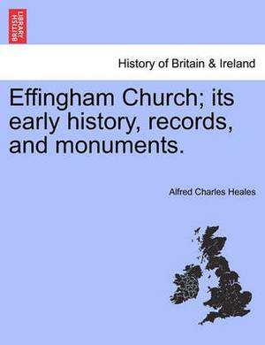 Effingham Church; Its Early History, Records, and Monuments.